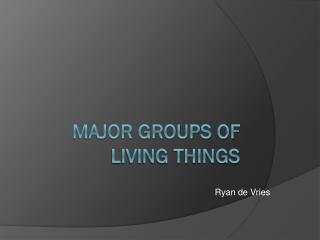 Major groups of living things