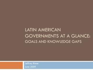 LATIN American governments at a glance:  Goals and knowledge gaps
