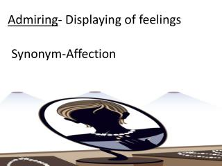 Admiring - Displaying of feelings
