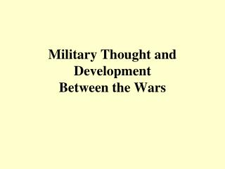 Military Thought and Development  Between the Wars