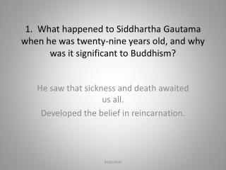 He saw that sickness and death awaited us all.   Developed the belief in reincarnation.