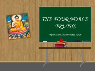THE FOUR NOBLE  TRUTHS By: Meena Gul and Onaiza  Khan