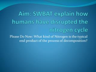 Aim: SWBAT explain how humans have disrupted the nitrogen cycle