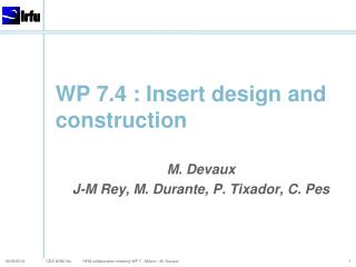 WP 7.4 : Insert  design and construction