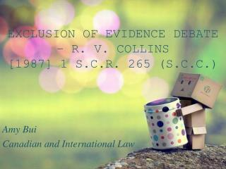 EXCLUSION OF EVIDENCE DEBATE – R. V. COLLINS [1987] 1 S.C.R. 265 (S.C.C.)