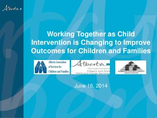 Working Together as Child Intervention is Changing to Improve Outcomes for Children and Families