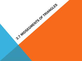 3.7  Midsegments  of Triangles
