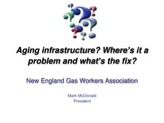 Aging infrastructure? Where's it a problem and what's the fix?