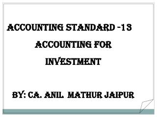 Accounting  Standard  -13 Accounting for  Investment By: CA. ANIL  MATHUR Jaipur