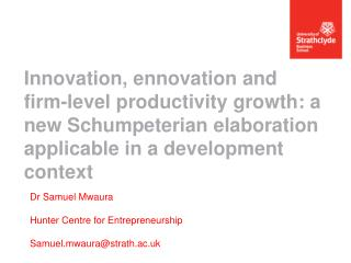 Dr Samuel  Mwaura Hunter Centre for Entrepreneurship Samuel.mwaura@strath.ac.uk