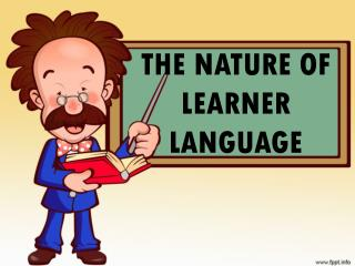THE NATURE OF LEARNER LANGUAGE