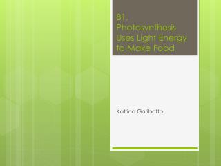81.  Photosynthesis Uses Light Energy to Make Food