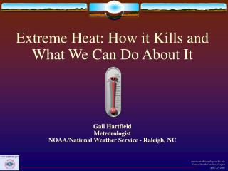 Extreme Heat: How it Kills and What We Can Do About It     Gail Hartfield Meteorologist NOAA