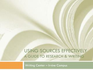 Using Sources Effectively A Guide to research & writing