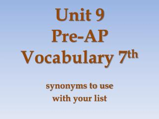 Unit  9 Pre-AP Vocabulary 7 th