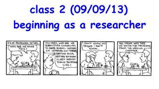 class 2 (09/09/13)   beginning as a researcher