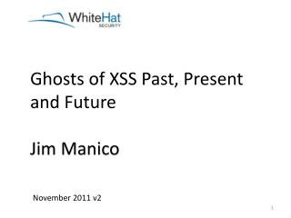 Ghosts of XSS Past, Present and Future Jim Manico
