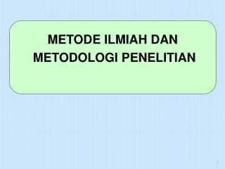 METODE ILMIAH  DAN METODOLOGI  PENELITIAN