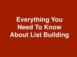 Everything You Need To Know About Listbuilding!