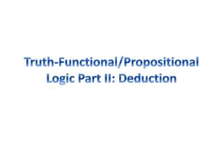 Truth-Functional/Propositional Logic Part II: Deduction
