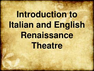 Introduction to Italian and English Renaissance Theatre