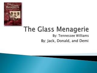 The Glass Menagerie By: Tennessee Williams