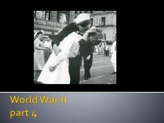 World War II  part 4