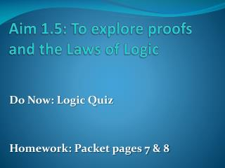 Aim 1.5: To explore proofs and the Laws of Logic
