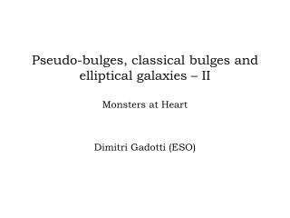 Pseudo-bulges, classical bulges and elliptical galaxies – II Monsters at Heart