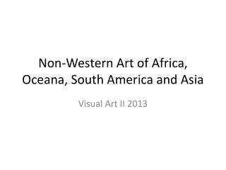 Non-Western Art of Africa, Oceana, South America and Asia