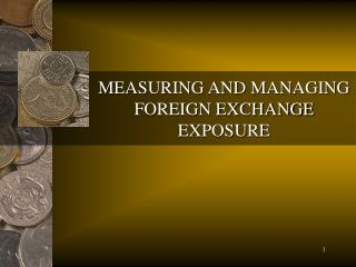 MEASURING AND MANAGING FOREIGN EXCHANGE EXPOSURE
