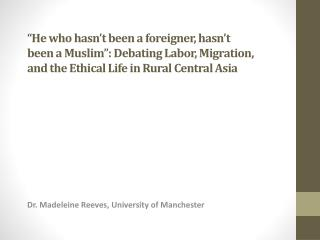 Dr. Madeleine Reeves, University of Manchester