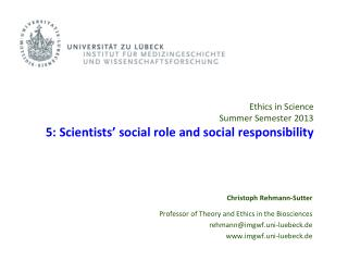 Ethics in Science Summer Semester 2013 5:  Scientists' social role and social responsibility