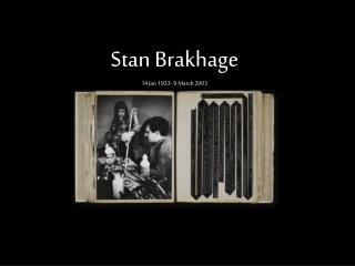 Stan  Brakhage 14 Jan 1933- 9 March 2003