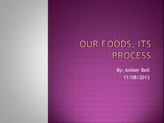 Our Foods, its Process