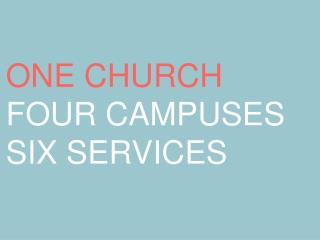 ONE CHURCH FOUR CAMPUSES SIX  SERVICES