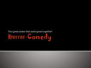 Horror- Comedy