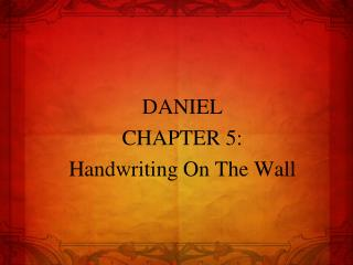 DANIEL CHAPTER 5: Handwriting On The Wall