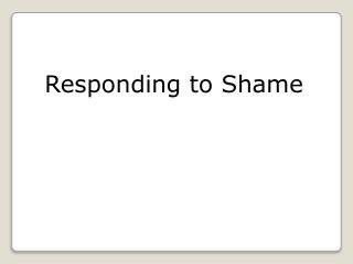 Responding to Shame