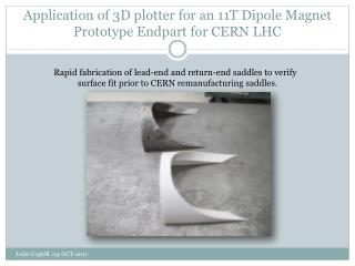Application of 3D plotter for an 11T Dipole Magnet Prototype Endpart for CERN LHC
