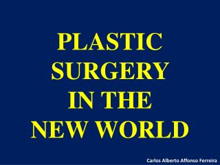 PLASTIC SURGERY  IN THE  NEW WORLD