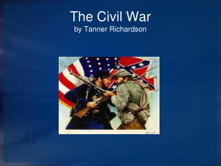 The Civil War by Tanner Richardson