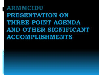 ARMMCIDU  Presentation On Three-point Agenda and Other Significant Accomplishments