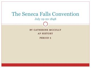 The Seneca Falls Convention July 19-20 1848