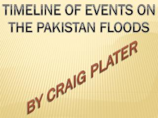 TIMELINE OF EVENTS ON THE PAKISTAN FLOODS
