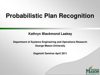 Probabilistic Plan Recognition