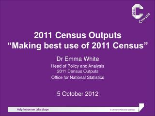 "2011 Census Outputs ""Making best use of 2011 Census"""