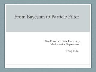 From Bayesian to Particle Filter