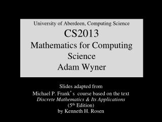 University  of Aberdeen, Computing Science CS2013 Mathematics for Computing Science Adam Wyner