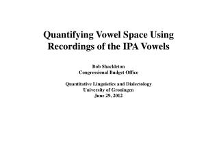 Quantifying Vowel Space Using Recordings of the IPA Vowels Bob Shackleton